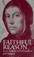 Faithful Reason: Essays Catholic and Philosophical (Paperback)