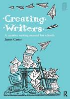 Creating Writers: A Creative Writing Manual for Schools (Paperback)