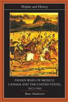 Indian Wars of Canada, Mexico and the United States, 1812-1900 - Warfare and History (Paperback)