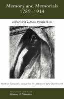Memory and Memorials, 1789-1914: Literary and Cultural Perspectives - Routledge Studies in Memory and Narrative (Hardback)