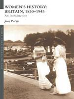 Women's History: Britain, 1850-1945: An Introduction - Women's and Gender History (Paperback)