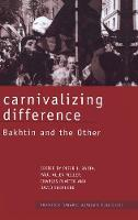 Carnivalizing Difference: Bakhtin and the Other - Routledge Harwood Studies in Russian and European Literature (Hardback)