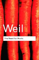 The Need for Roots: Prelude to a Declaration of Duties Towards Mankind - Routledge Classics (Paperback)