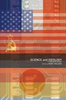 Science and Ideology: A Comparative History - Routledge Studies in the History of Science, Technology and Medicine (Paperback)