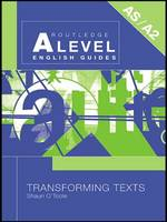 Transforming Texts - Routledge A Level English Guides (Paperback)