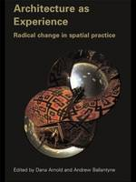 Architecture as Experience: Radical Change in Spatial Practice (Paperback)
