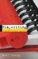 Playwriting: A Practical Guide (Paperback)