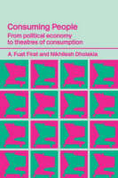 Consuming People: From Political Economy to Theatres of Consumption - Routledge Studies in Consumer Research (Paperback)