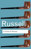 In Praise of Idleness: And Other Essays (Paperback)