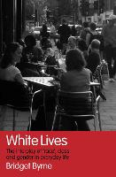 White Lives: The Interplay of 'Race', Class and Gender in Everyday Life (Hardback)