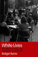 White Lives: The Interplay of 'Race', Class and Gender in Everyday Life (Paperback)