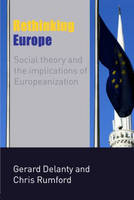 Rethinking Europe: Social Theory and the Implications of Europeanization (Paperback)
