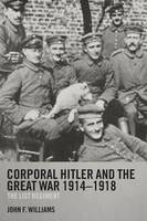 Corporal Hitler and the Great War 1914-1918: The List Regiment - Cass Military Studies (Paperback)