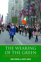The Wearing of the Green: A History of St Patrick's Day (Paperback)