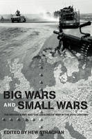 Big Wars and Small Wars: The British Army and the Lessons of War in the 20th Century - Military History and Policy (Hardback)