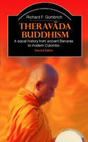 Theravada Buddhism: A Social History from Ancient Benares to Modern Colombo - The Library of Religious Beliefs and Practices (Paperback)