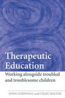 Therapeutic Education: Working alongside troubled and troublesome children (Paperback)