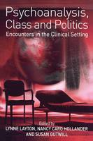 Psychoanalysis, Class and Politics: Encounters in the Clinical Setting (Paperback)
