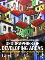 The Geographies of Developing Areas: The Global South in a Changing World (Paperback)