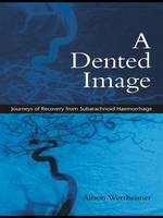 A Dented Image: Journeys of Recovery from Subarachnoid Haemorrhage (Hardback)