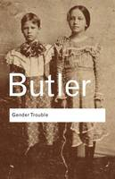 Gender Trouble: Feminism and the Subversion of Identity - Routledge Classics (Paperback)