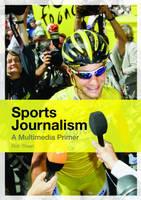 Sports Journalism: A Multimedia Primer (Paperback)