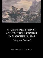 Soviet Operational and Tactical Combat in Manchuria, 1945: 'August Storm' - Soviet Russian Study of War (Paperback)