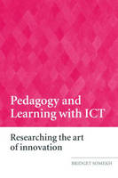 Pedagogy and Learning with ICT: Researching the Art of Innovation (Paperback)