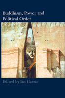 Buddhism, Power and Political Order - Routledge Critical Studies in Buddhism (Hardback)