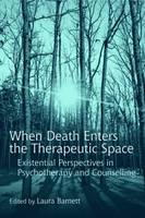 When Death Enters the Therapeutic Space: Existential Perspectives in Psychotherapy and Counselling (Hardback)