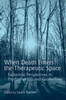 When Death Enters the Therapeutic Space: Existential Perspectives in Psychotherapy and Counselling (Paperback)