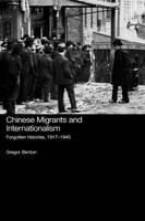 Chinese Migrants and Internationalism: Forgotten Histories, 1917-1945 - Chinese Worlds (Hardback)