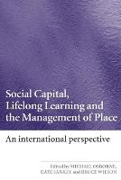 Social Capital, Lifelong Learning and the Management of Place: An International Perspective (Paperback)