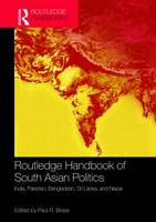 Routledge Handbook of South Asian Politics: India, Pakistan, Bangladesh, Sri Lanka, and Nepal (Hardback)