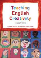 Teaching English Creatively: A Creative Approach - Learning to Teach in the Primary School Series (Paperback)