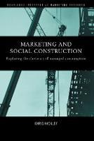Marketing and Social Construction: Exploring the Rhetorics of Managed Consumption (Paperback)