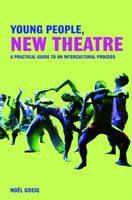 Young People, New Theatre: A Practical Guide to an Intercultural Process (Paperback)