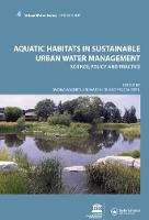 Aquatic Habitats in Sustainable Urban Water Management: Urban Water Series - UNESCO-IHP (Hardback)