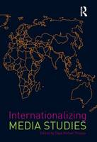 Internationalizing Media Studies - Internationalizing Media Studies (Hardback)