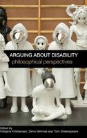 Arguing about Disability: Philosophical Perspectives (Hardback)
