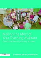 Making the Most of Your Teaching Assistant: Good Practice in Primary Schools (Paperback)