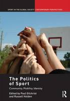 The Politics of Sport: Community, Mobility, Identity - Sport in the Global Society - Contemporary Perspectives (Hardback)