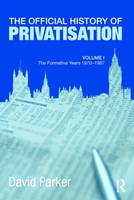The Official History of Privatisation Vol. I: The formative years 1970-1987 - Government Official History Series (Hardback)