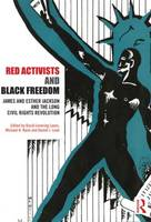 Red Activists and Black Freedom: James and Esther Jackson and the Long Civil Rights Revolution (Hardback)