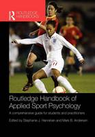 Routledge Handbook of Applied Sport Psychology: A Comprehensive Guide for Students and Practitioners - Routledge International Handbooks (Paperback)