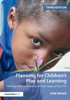 Planning for Children's Play and Learning: Meeting Children's Needs in the Later Stages of the EYFS (Paperback)