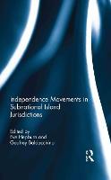 Independence Movements in Subnational Island Jurisdictions (Hardback)