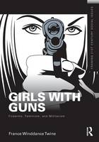 Girls with Guns: Firearms, Feminism, and Militarism - Framing 21st Century Social Issues (Paperback)