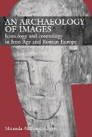 An Archaeology of Images: Iconology and Cosmology in Iron Age and Roman Europe (Paperback)