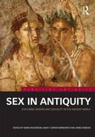 Sex in Antiquity: Exploring Gender and Sexuality in the Ancient World - Rewriting Antiquity (Hardback)